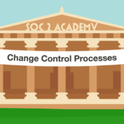 SOC 2 Academy: Change Control Processes