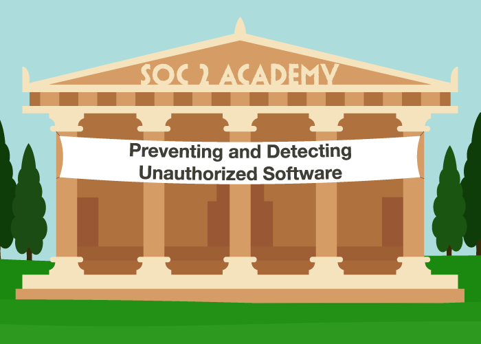 SOC 2 Academy: Preventing and Detecting Unauthorized Software