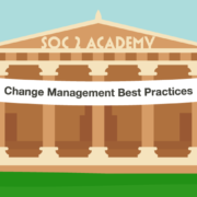 SOC 2 Academy: Change Management Best Practices