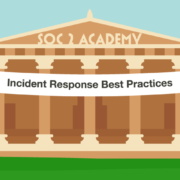 SOC 2 Academy: Incident Response Best Practices