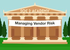 SOC 2 Academy: Managing Vendor Risk
