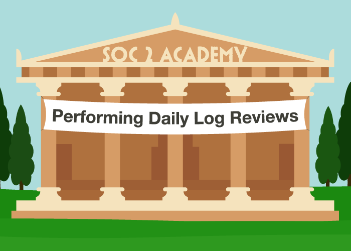 SOC 2 Academy: Performing Daily Log Reviews