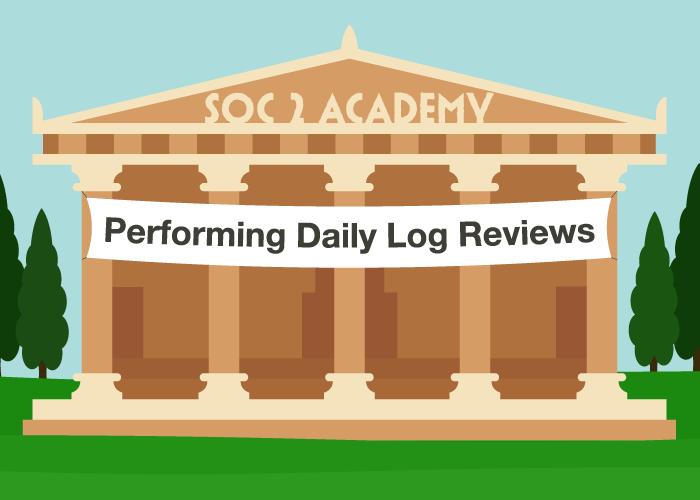 SOC 2 Academy: Performing Daily Log Reviews