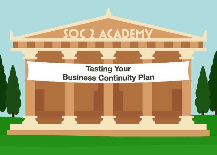 SOC 2 Academy: Testing Your Business Continuity Plan