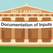 SOC 2 Academy: Documentation of Inputs