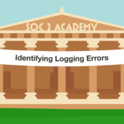 SOC 2 Academy: Identifying Logging Errors