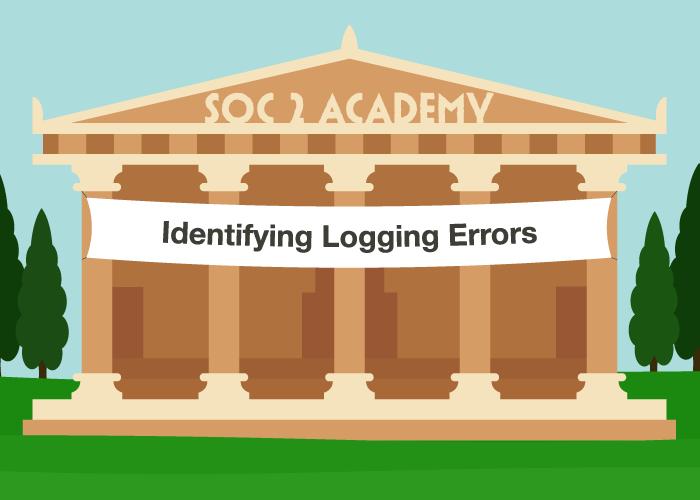 SOC 2 Academy: Identifying Logging Errors