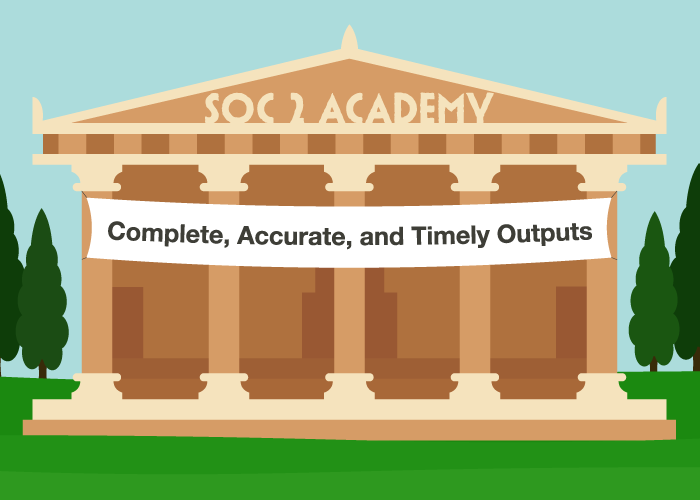 SOC 2 Academy: Complete, Accurate, and Timely Outputs