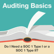 Do I Need a SOC 1 Type I or a SOC 1 Type II?