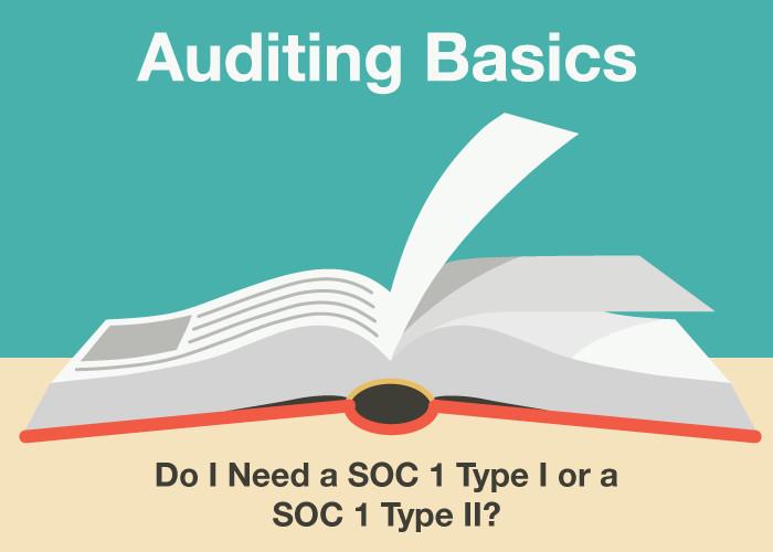 Do I Need a SOC 1 Type I or a SOC 1 Type II?
