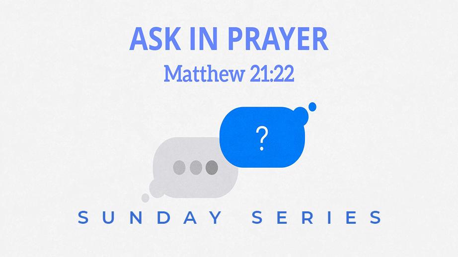 Aug 2: Ask in Prayer, Pt. 5