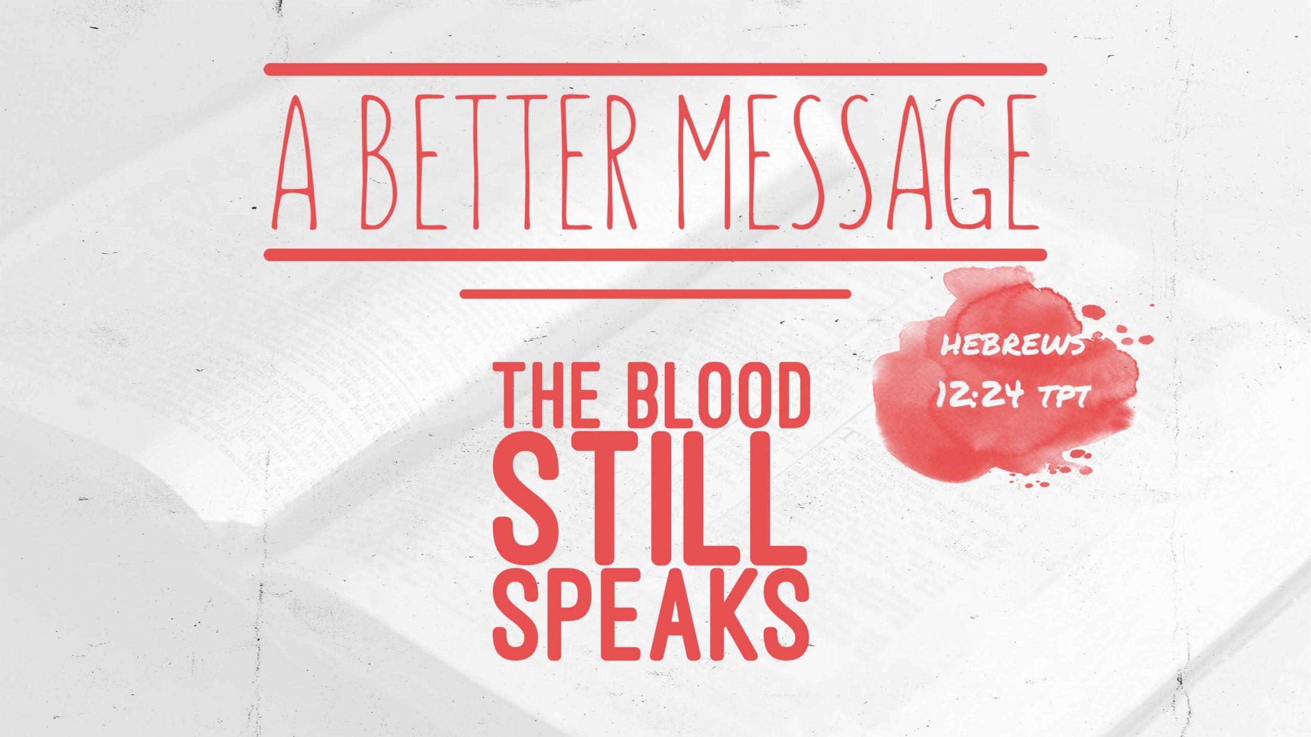 Sept 6: A Better Message: The Blood Still Speaks, Pt. 3
