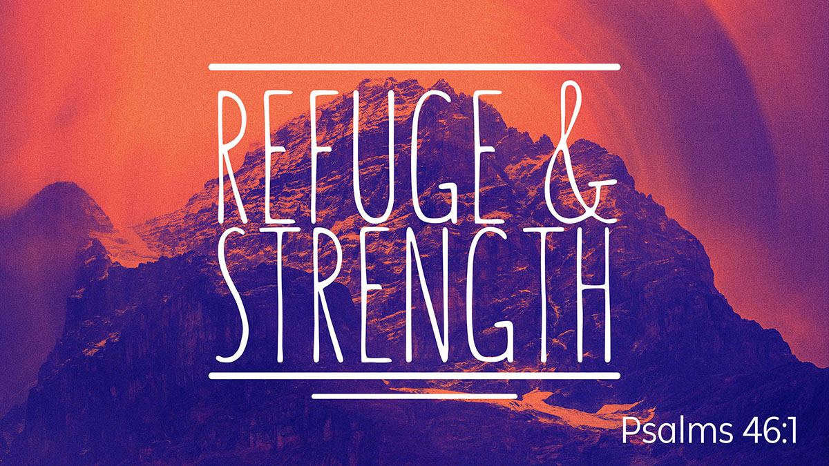 Sept 13: Refuge & Strength, Pt. 1