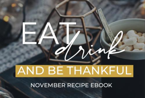 Eat, Drink & Be Thankful: November Recipe Ebook