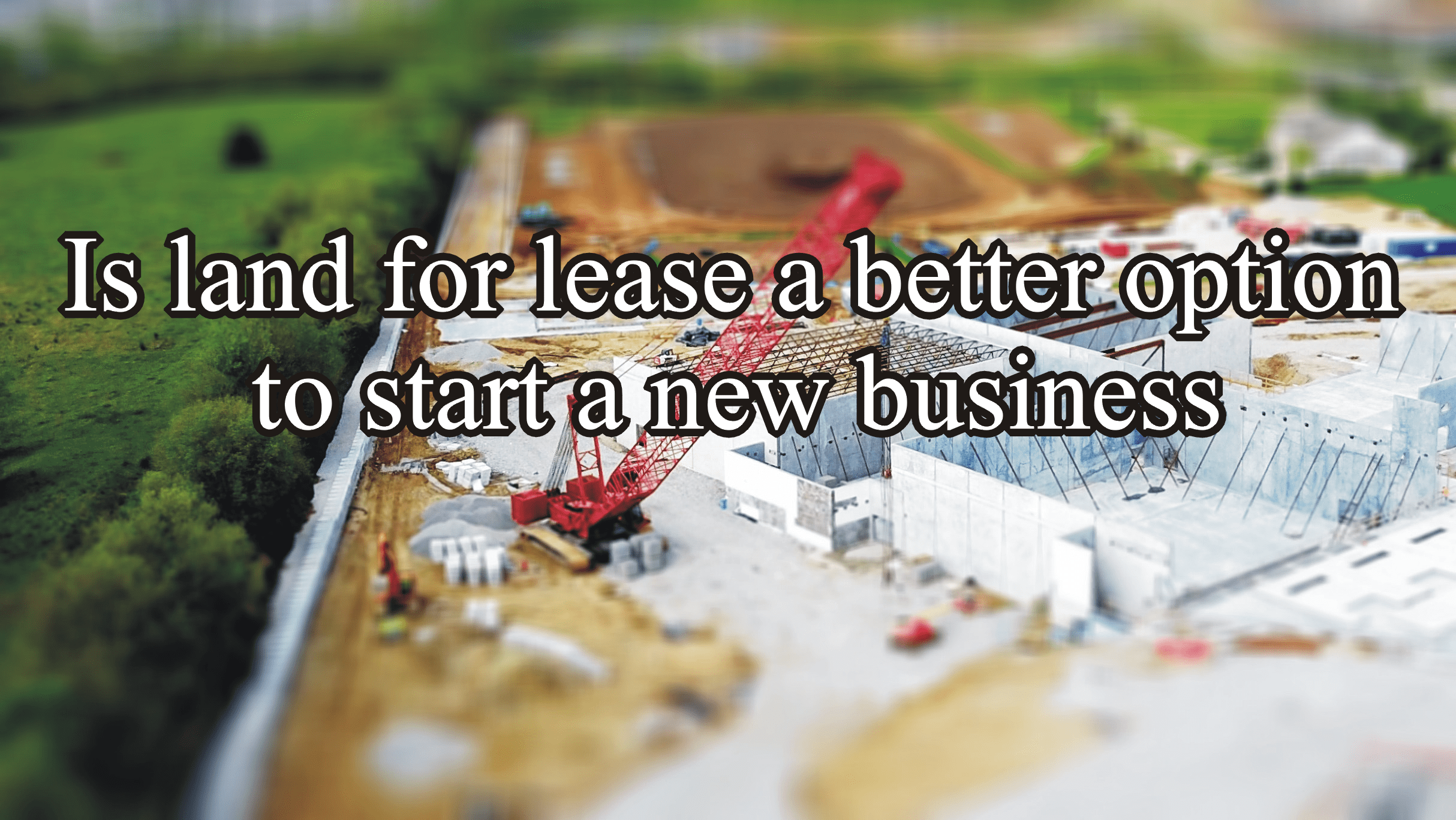 Is land for lease a better option to start a new business