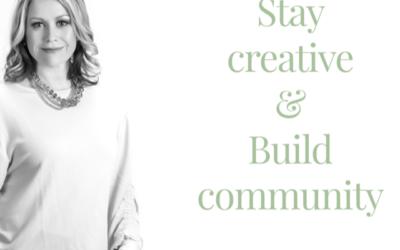 Stay Creative& Build Community