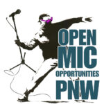 Click for a list of Open Mics in the Pacific Northwest