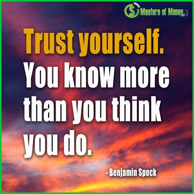 Trust Yourself. You know more than you think you do. Masters of Money LLC Picture Quote