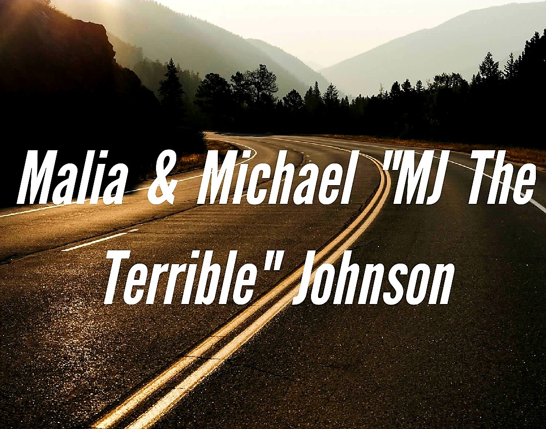 """Malia & Michael """"MJ The Terrible"""" Johnson Road and Scenery Text Overlay Picture"""