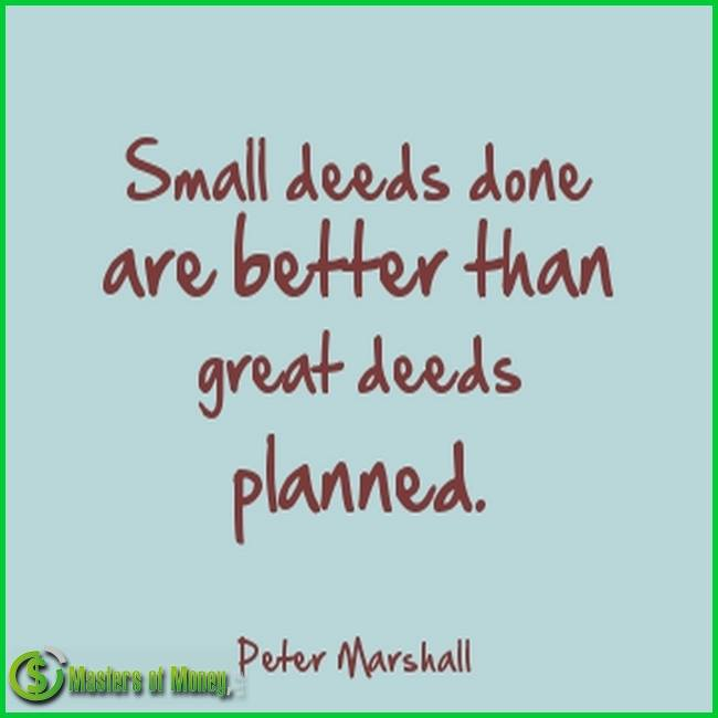 Masters of Money LLC Small Deeds Done Picture Quote