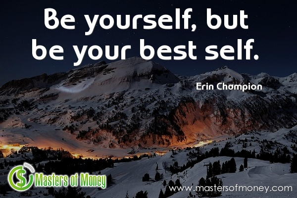 Masters of Money LLC Be Yourself But Be Your Best Self. Erin Champion Quote Picture