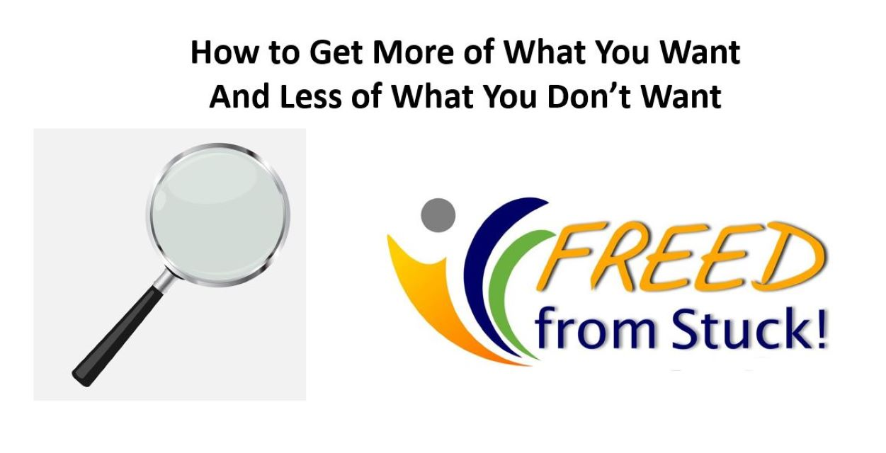 How to Get More of What You Want and Less of What You Don't Want