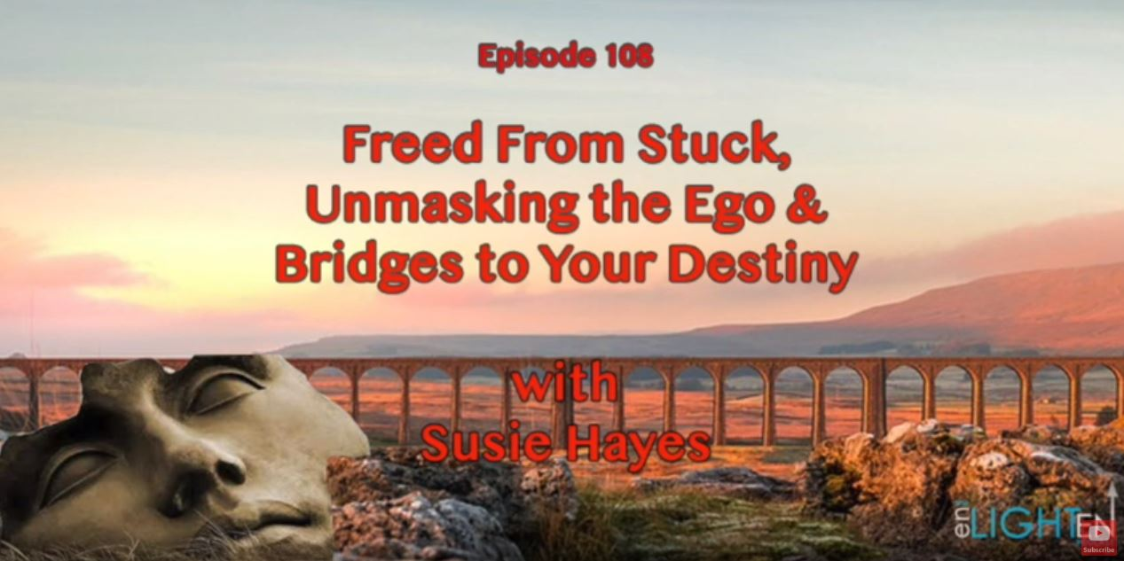Freed From Stuck, Unmasking the Ego and Bridges to Your Destiny with Susie Hayes