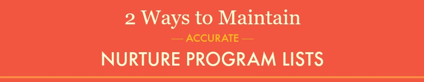 2 Ways to Maintain Accurate Nurture Program Lists 1