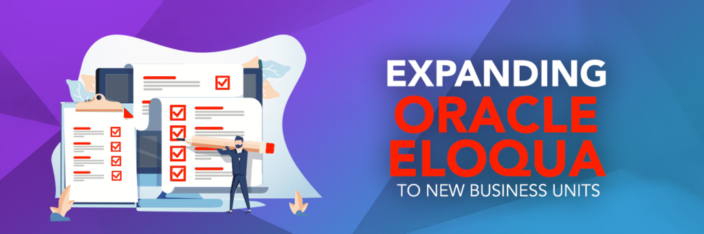 Checklist for Expanding Oracle Eloqua to New Business Units 1