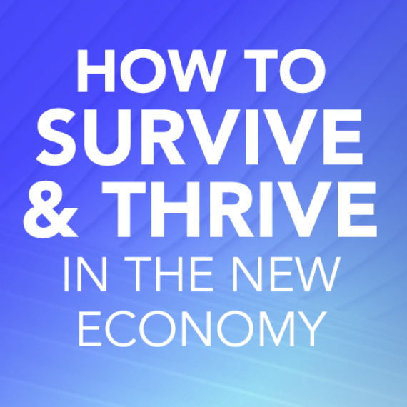 How to Survive and Thrive in the New Economy 2