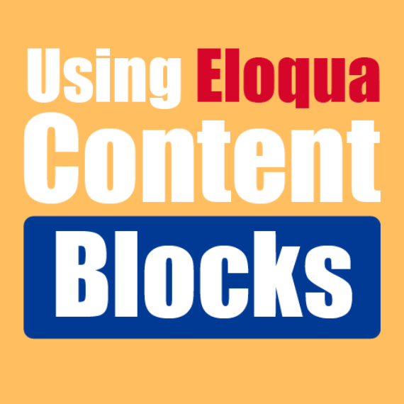 Eloqua Content Blocks: Here to Make Our Lives Easier 1