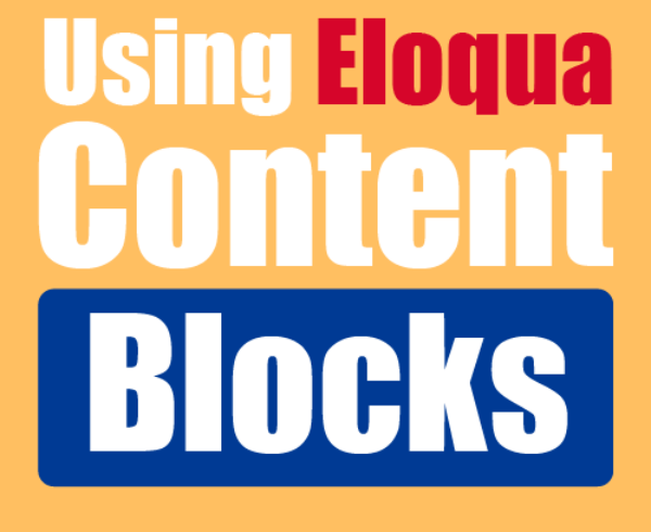 Eloqua Content Blocks: Here to Make Our Lives Easier 2