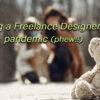 Being a Freelance Designer + pandemic