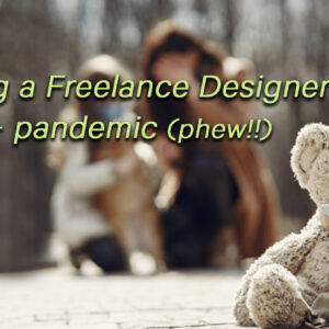 Being a Freelance Designer + pandemic