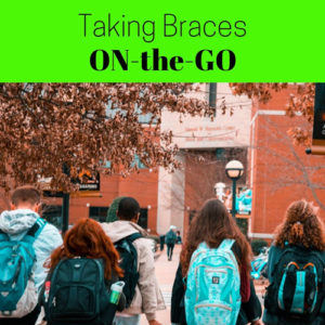TAKING BRACES ON-THE-GO