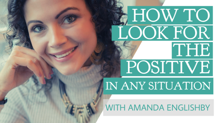 Amanda Englishby Look for the Positive