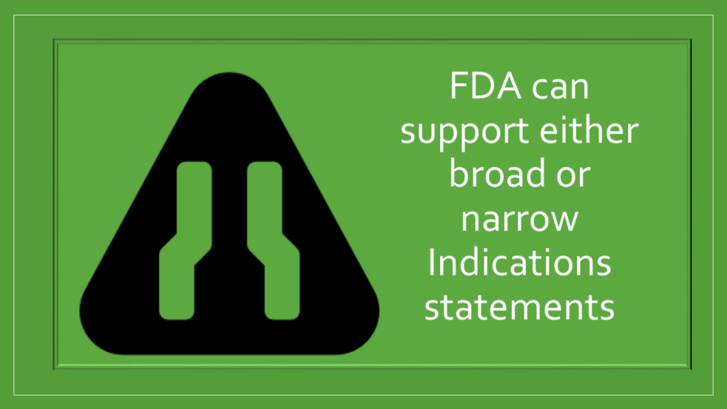 FDA can support a broad or narrow indication statement