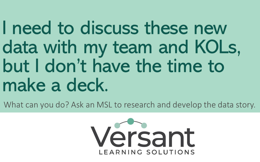 I need to discuss these new data with my team and KOLs, but I don't have the time to make a deck! Versant can help with that.