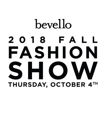 Bevello 2018 Fall Fashion Show – October 4