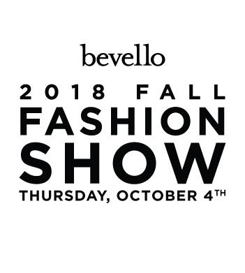 Bevello 2018 Fall Fashion Show – October 4