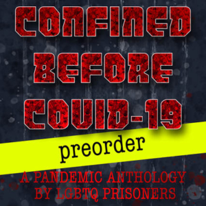Red text says Confimed before Covid-19 a pandemic anthology by LGBTQ prisoners, yellow background with black text says pre-order