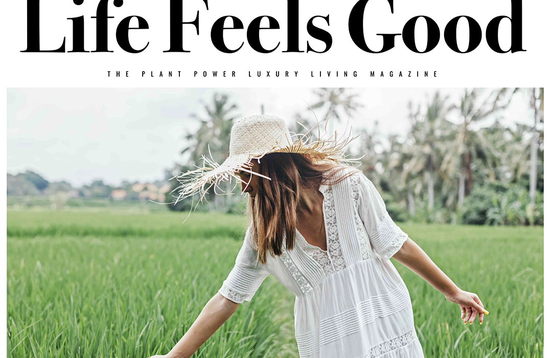 Life Feels Good, The Plant Power Luxury Lifestyle Magazine