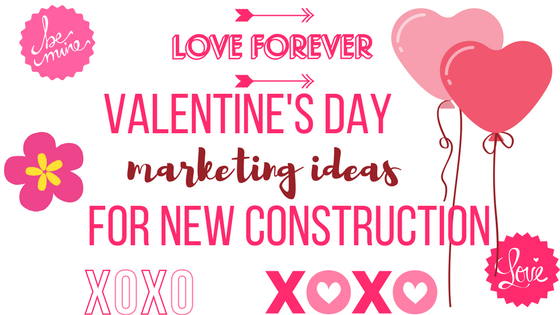 Valentine's Day Marketing Ideas for New Construction