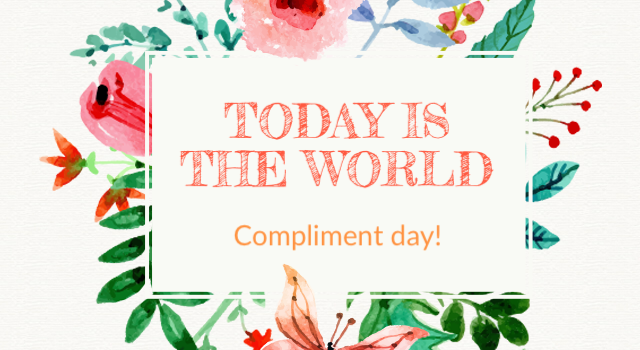 Today is the World Compliment Day so Make Someone Feel Special!