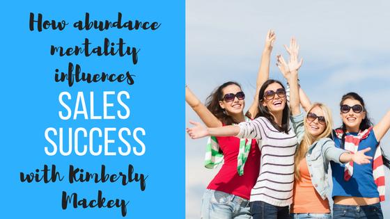 Episode #3: How Abundance Mentality Influences Sales Success  With Kimberly Mackey