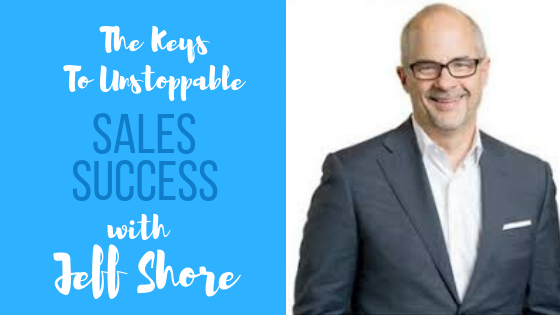 Episode #22: The Keys to Unstoppable Sales Success With Jeff Shore