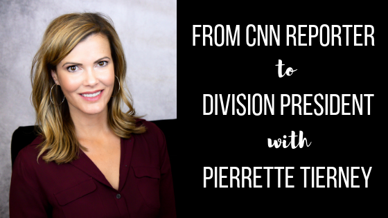 Episode #24:  Pierrette Tierney From CNN Reporter to a Division President and Beyond.
