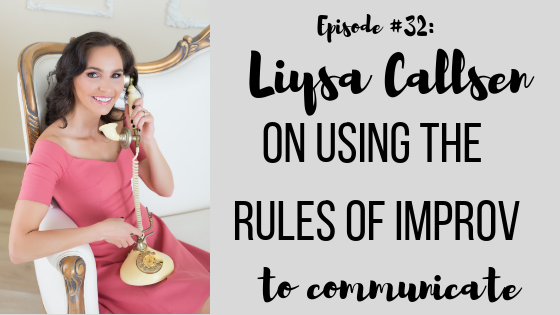 Episode #32: Liysa Callsen on Using the Rules of Improv to Communicate
