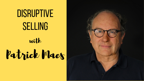 Episode #36: Disruptive Selling with Patrick Maes.