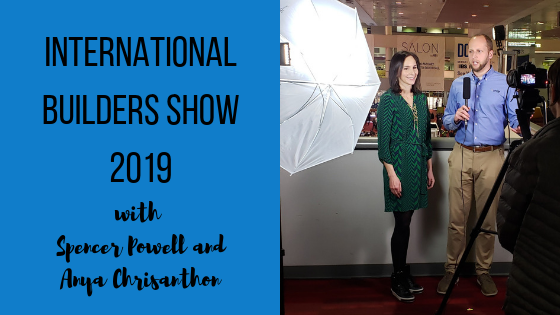 International Builders Show 2019 Las Vegas with Spencer Powell and Anya Chrisanthon